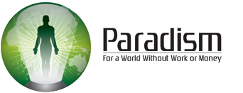 Paradism: For a world without work or money